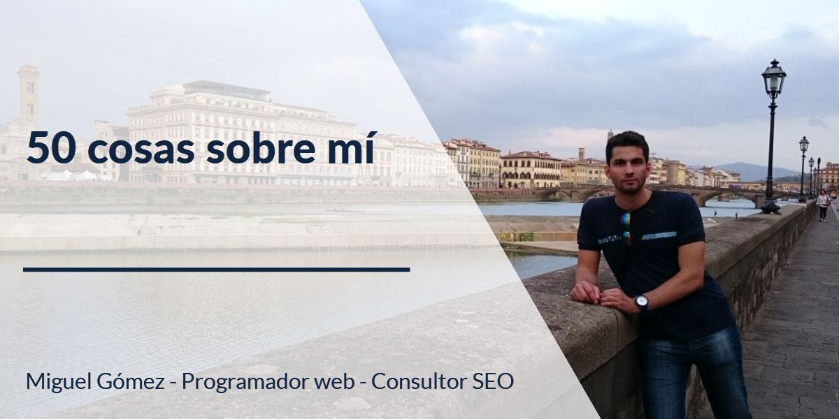 50 Cosas sobre mí - Miguel Gómez - Programador web