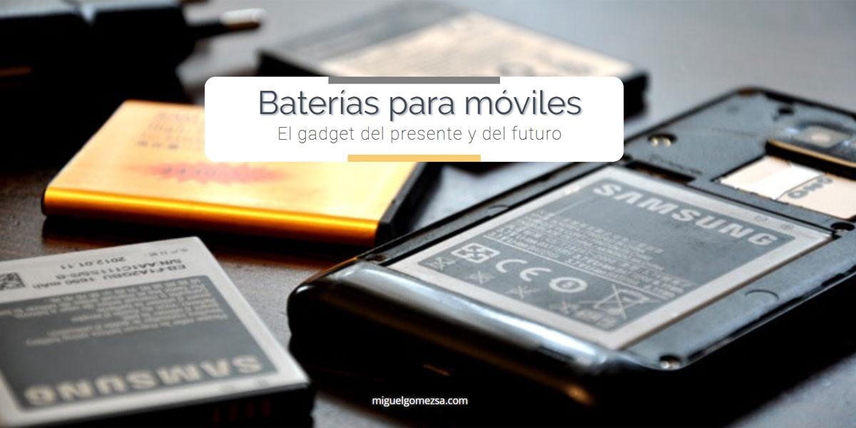 Baterías para móviles - El Gadget del presente y del futuro