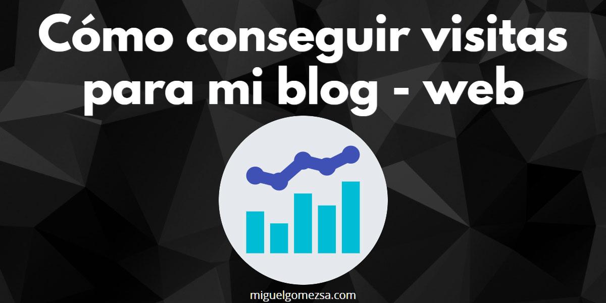 Cómo conseguir visitas para mi blog o cualquier web - 3 Formas clave