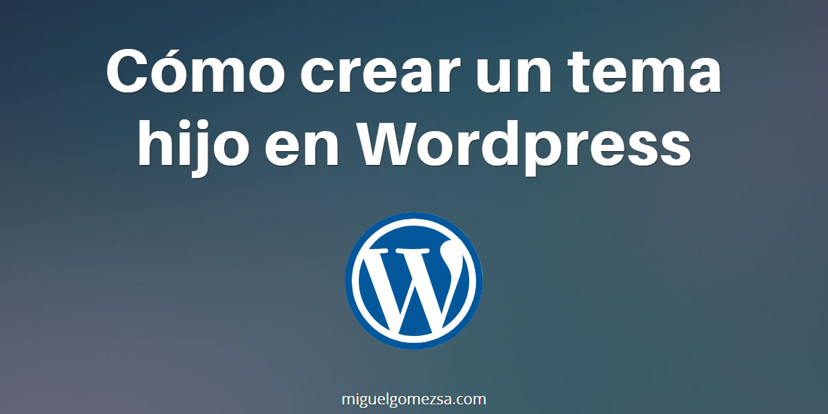 Cómo crear un tema hijo en Wordpress - (Child Theme en WordPress)