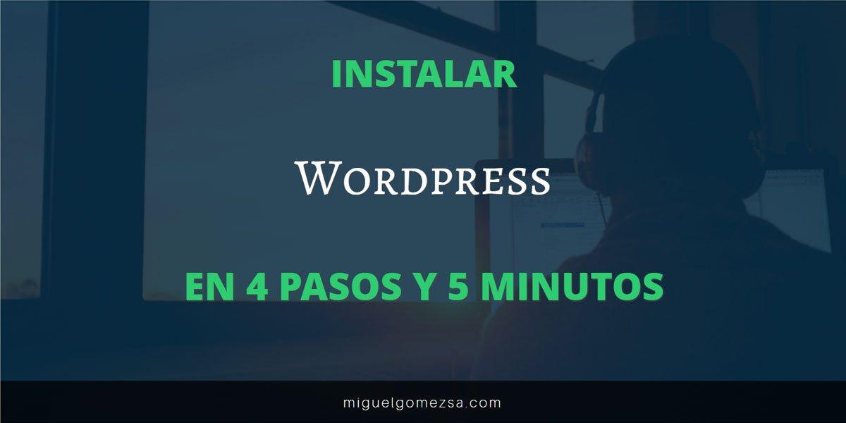 Cómo instalar Wordpress paso a paso. En solo 4 pasos y 5 min