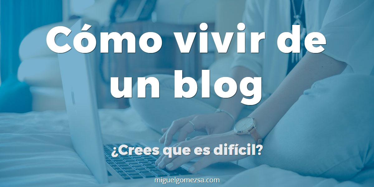 Cómo vivir de un blog con la estrategia adecuada (4 formas de hacerlo)