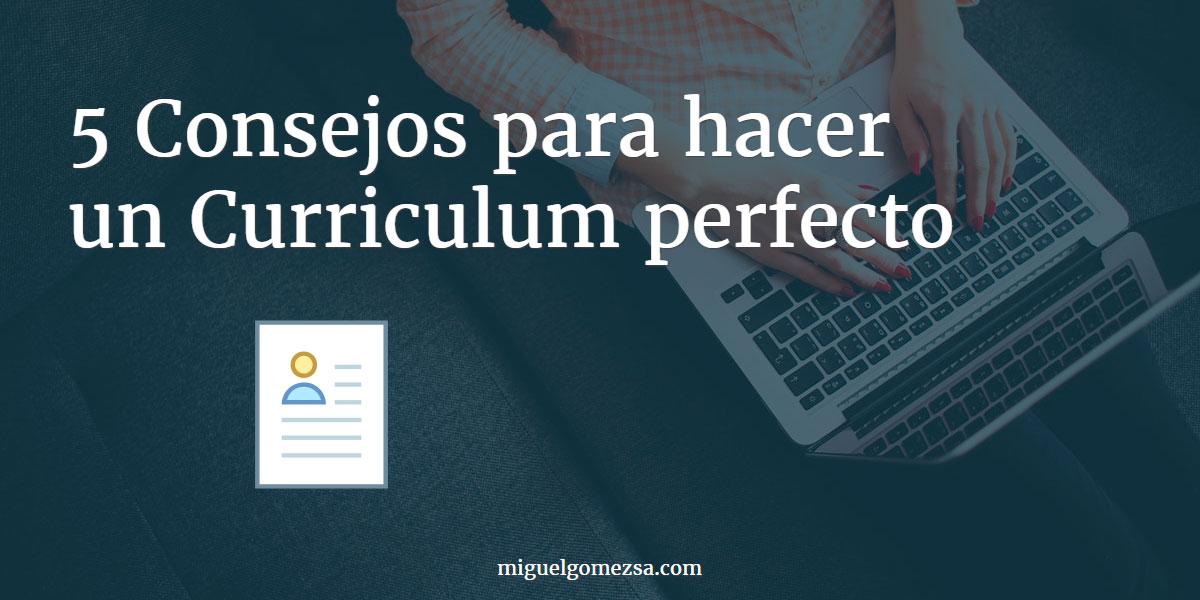 5 Consejos para hacer un Curriculum perfecto