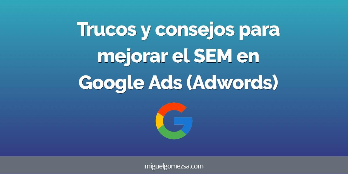 Trucos y consejos para mejorar el SEM con Google Ads (Adwords)