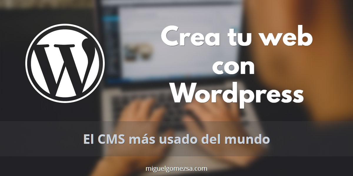 Crear web en Wordpress, el CMS más usado del mundo, paso a paso