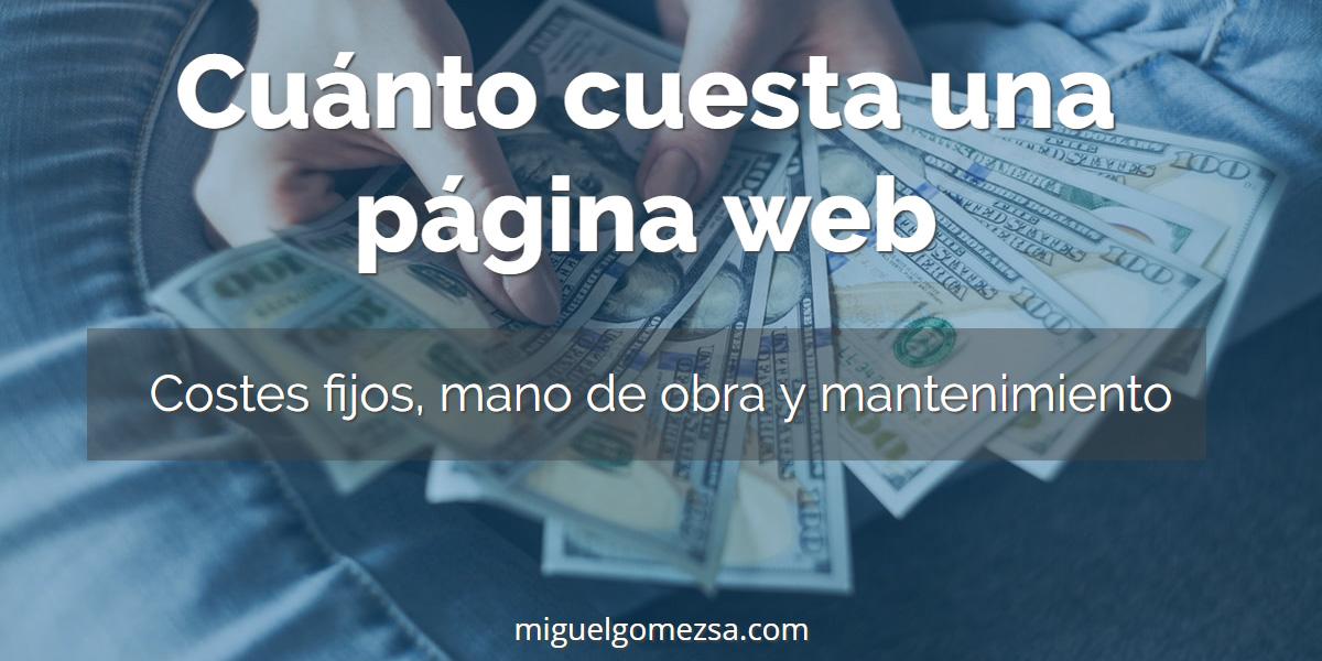 Cuánto cuesta una página web - Costes fijos, mano de obra y mantenimiento