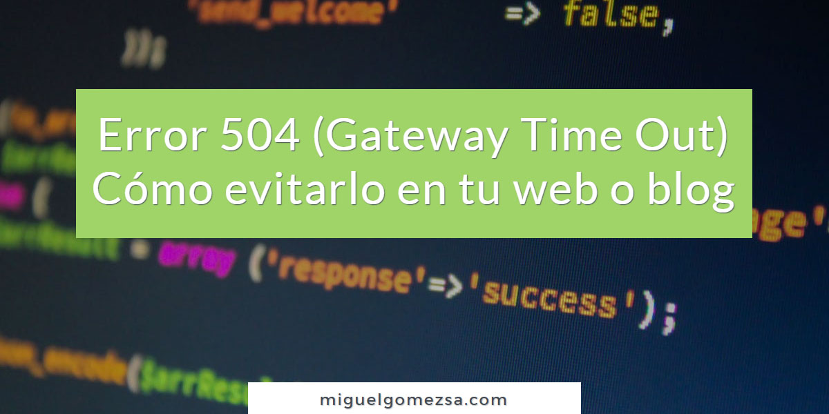 Error 504 (Gateway Time Out) - Cómo evitarlo en tu web o blog