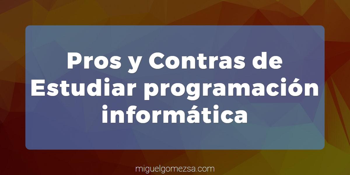 Estudiar programación informática - Pros y Contras
