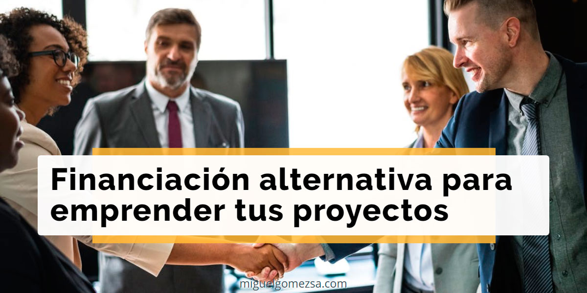 Financiación alternativa para emprender tus proyectos