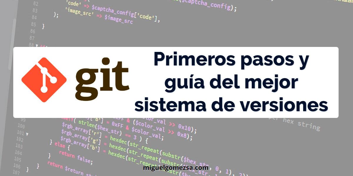 Primeros pasos con Git - El mejor sistema de versiones y manual de git