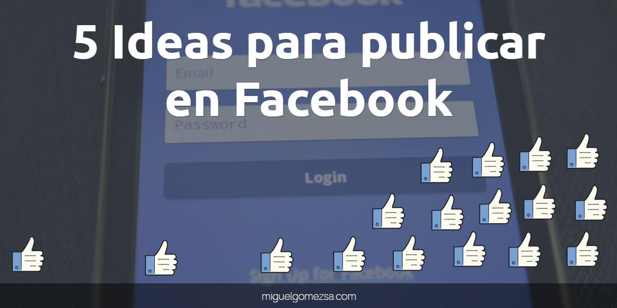 5 Ideas para publicar en Facebook - Ejemplos incluidos