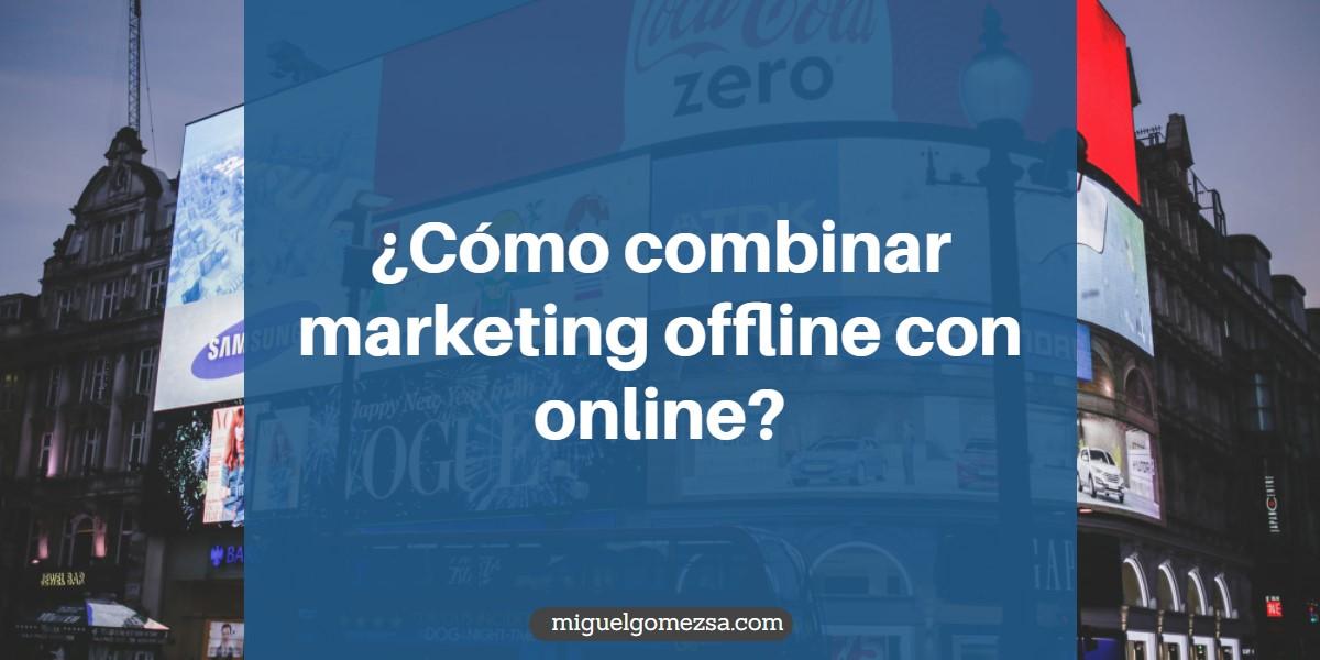¿Cómo combinar marketing offline con online?