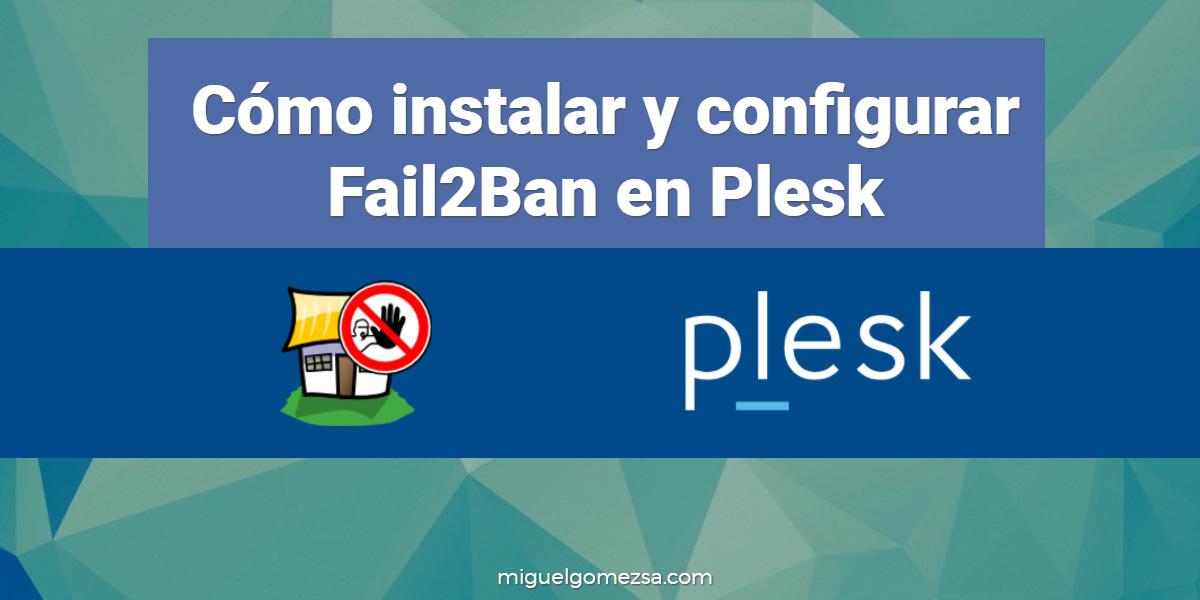 Cómo instalar y configurar Fail2Ban en Plesk