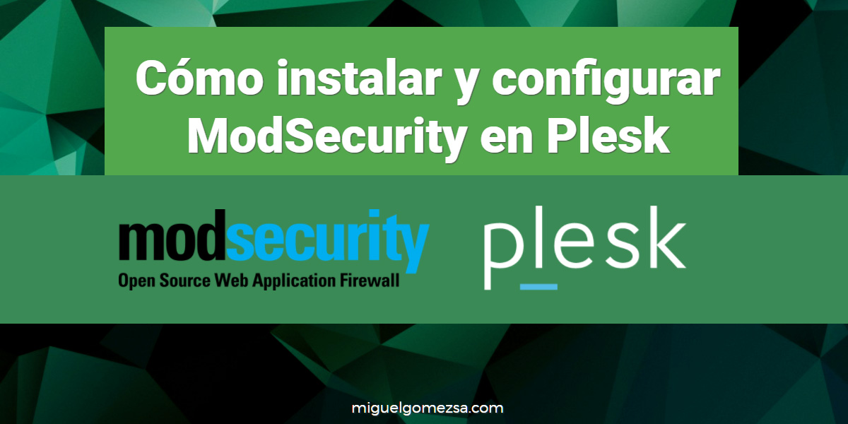 Cómo instalar y configurar ModSecurity en Plesk