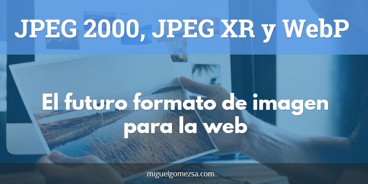 JPEG 2000, JPEG XR y WebP - El futuro formato de imagen para web