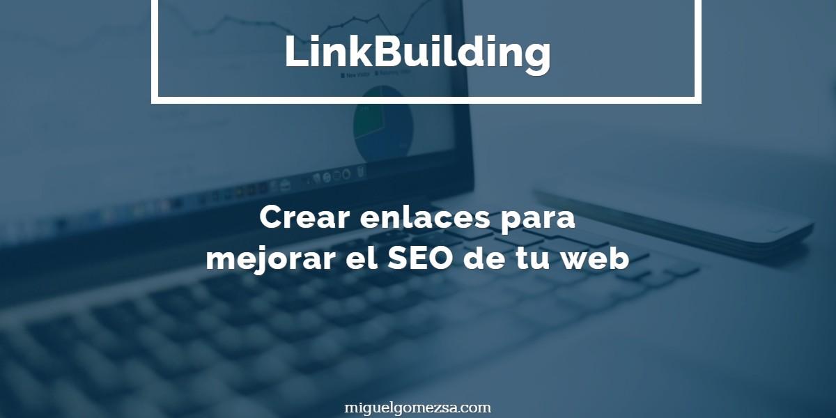 Linkbuilding - Crear enlaces es esencial para mejorar tu SEO