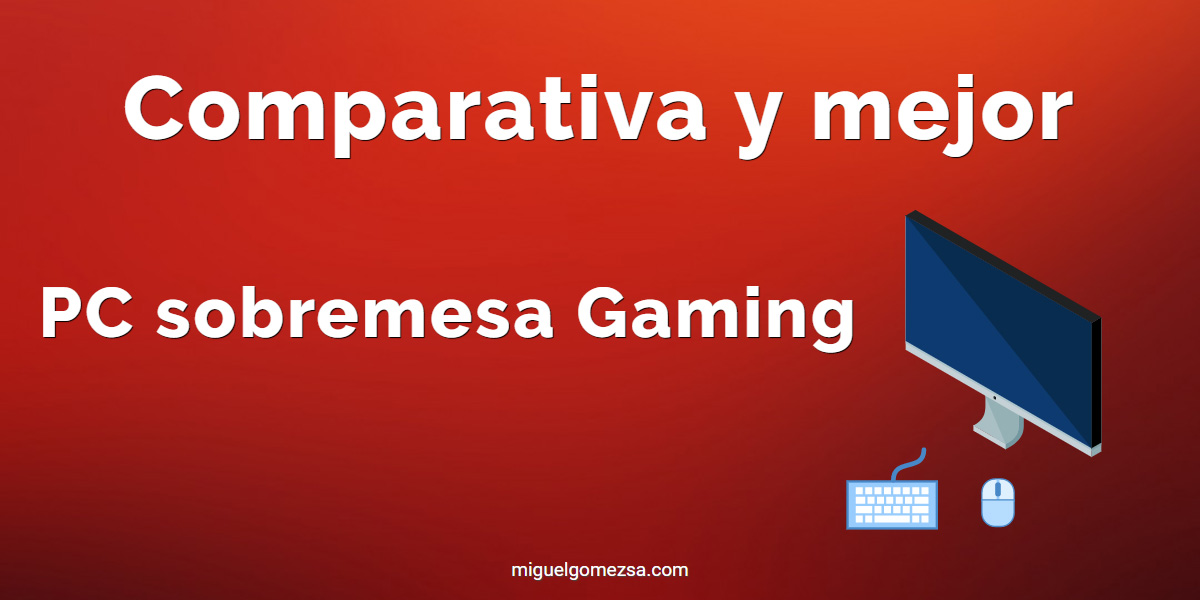Mejor PC sobremesa Gaming y comparativa PC gaming