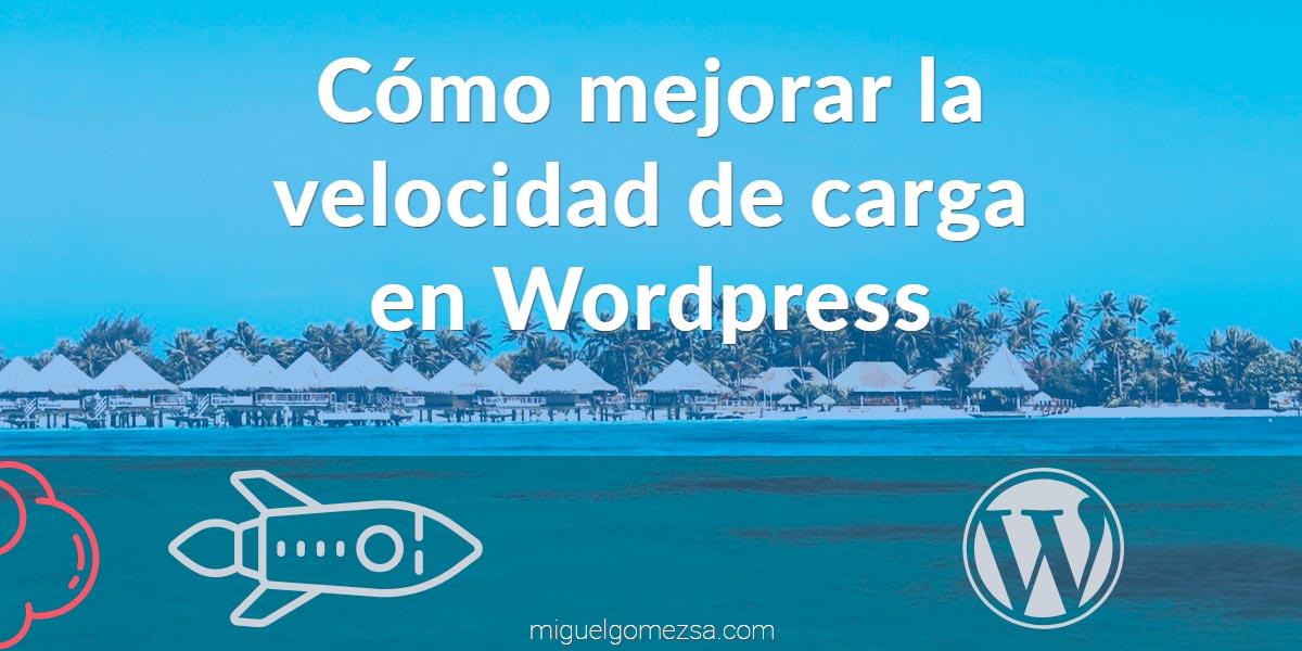 Cómo mejorar la velocidad de carga  en Wordpress  - Trucos rápidos