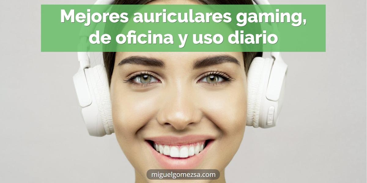 Mejores auriculares gaming, oficina y uso diario