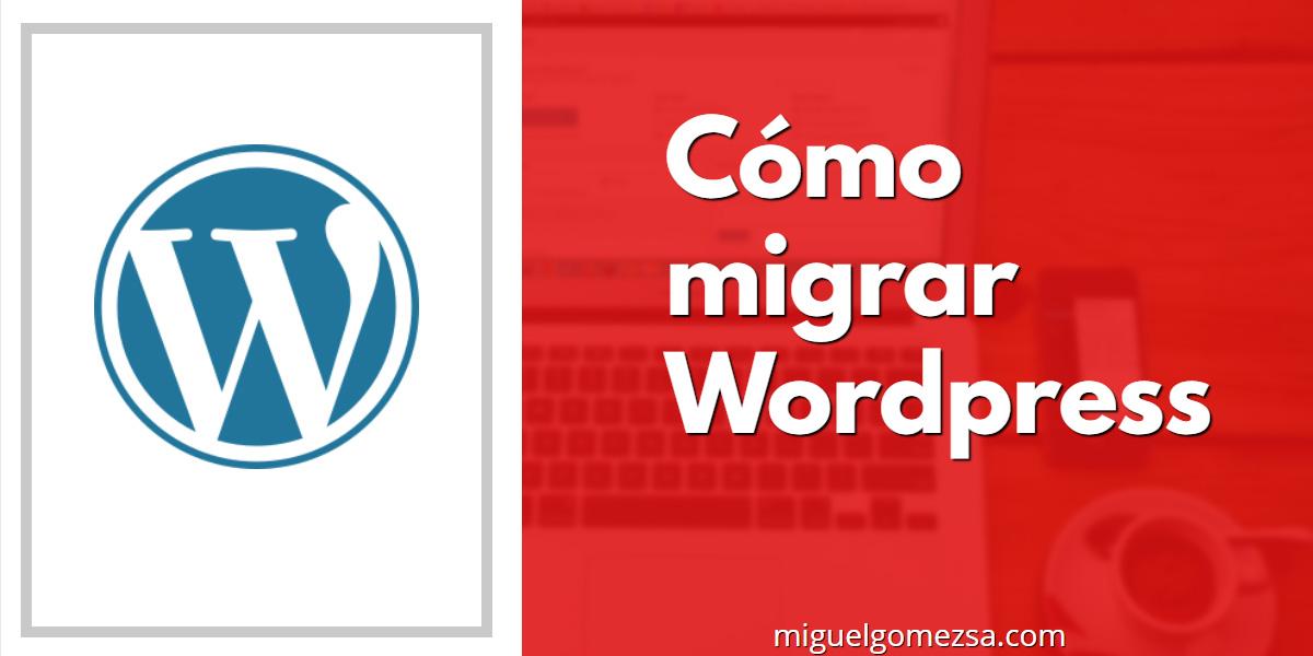 Cómo migrar Wordpress en 10 pasos y menos de 15 minutos ✔✔