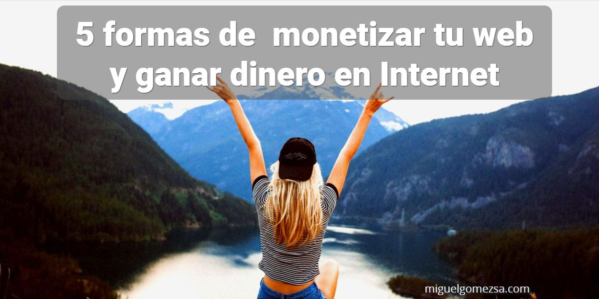 5 formas de monetizar tu Web o Blog y ganar dinero en Internet