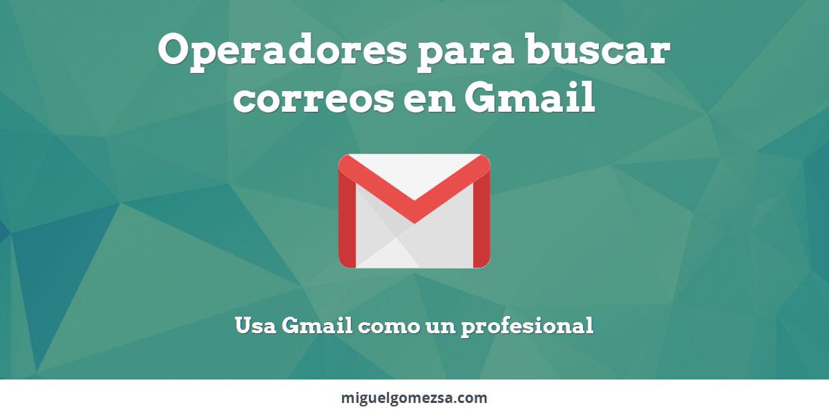 Operadores para buscar en Gmail - Encuentra correos o libera espacio
