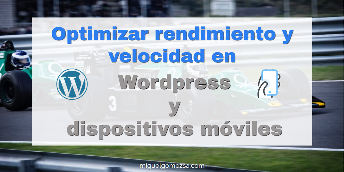 Optimizar rendimiento y velocidad de Wordpress y dispositivos móviles