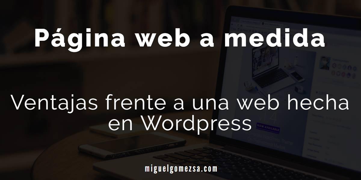 Página web a medida - Ventajas frente a una web hecha en Wordpress