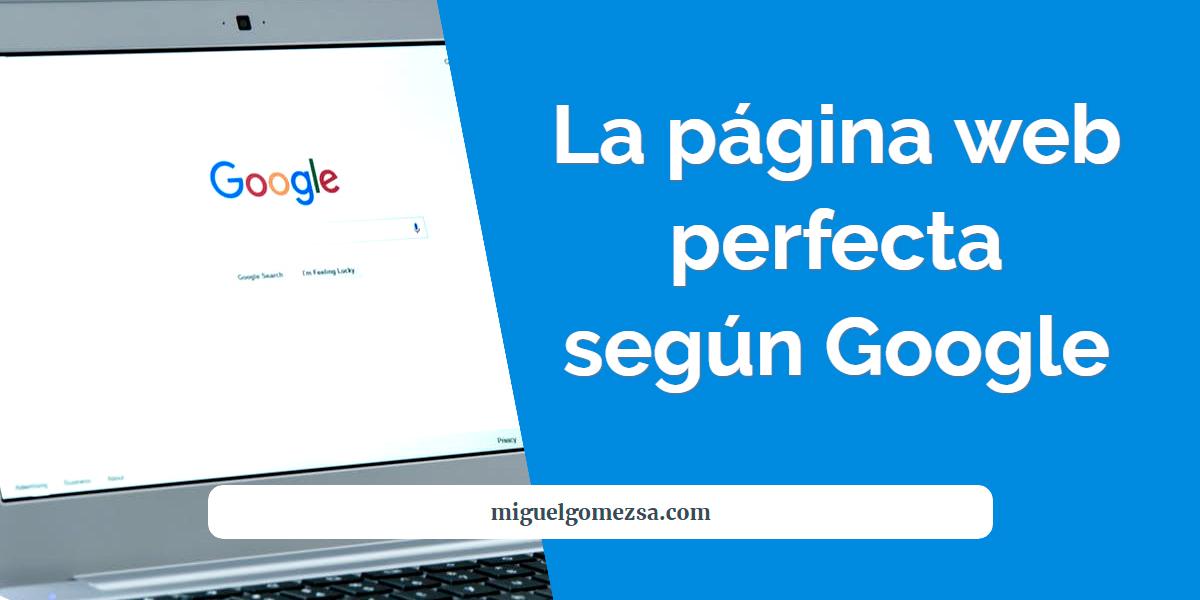 ¿Es la de Google la página web perfecta? Google te da las pautas para crearla