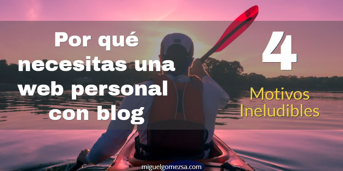 Por qué necesitas una web personal - blog - 4 Motivos ineludibles