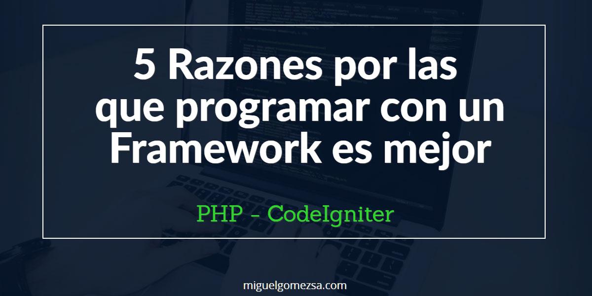 5 Razones por las que programar con un Framework de PHP es mejor