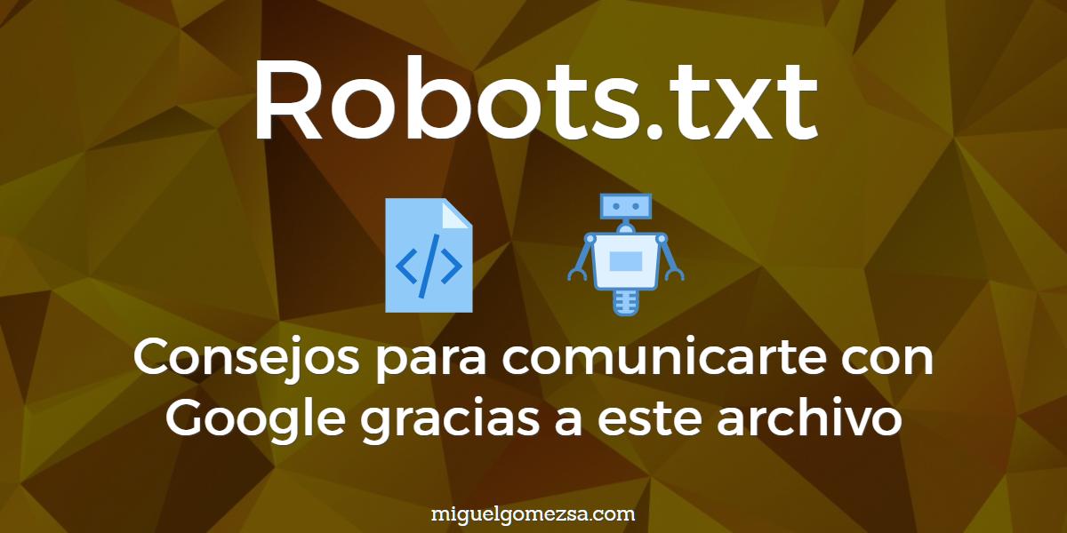Robots.txt - Consejos para comunicarte con Google gracias a este archivo