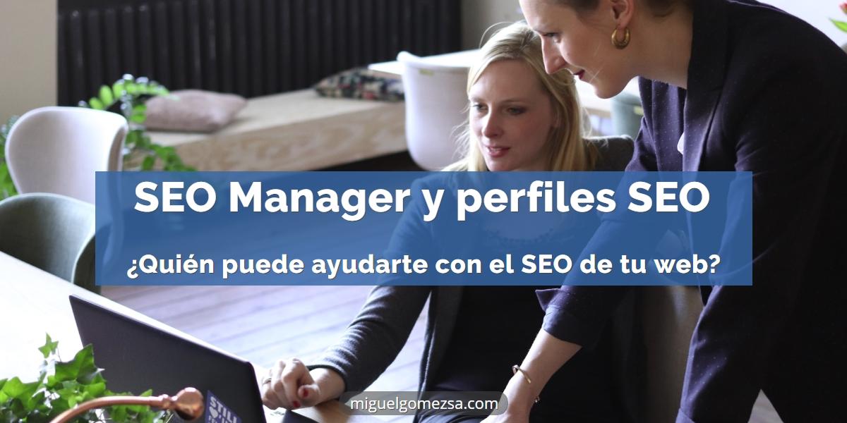SEO Manager y perfiles SEO - ¿Quién puede ayudarte con el SEO de tu web?