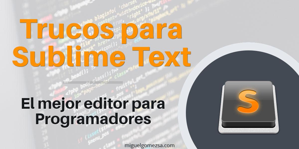 Trucos para Sublime Text - El mejor editor para programadores
