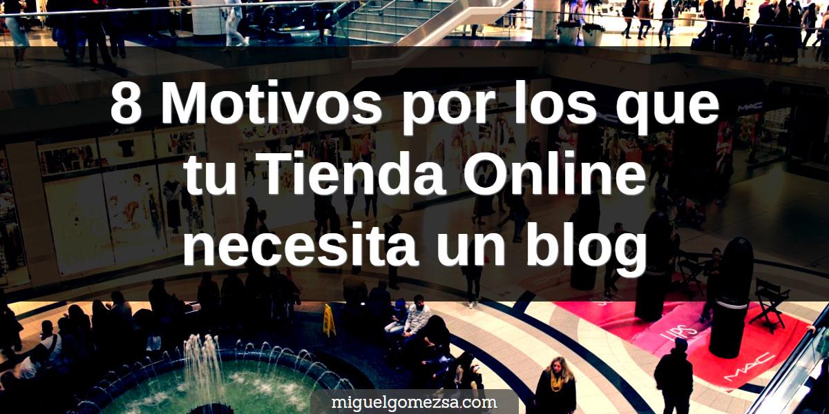 8 Motivos por los que tu Tienda Online necesita un blog