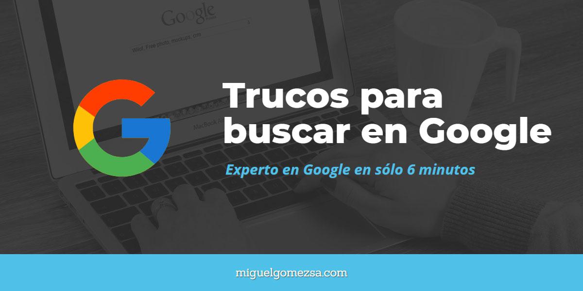 Trucos para buscar en Google - Hazte experto en Google en 6 minutos