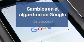 Cambios en el algoritmo de Google - ¿Cómo sobrevivir?