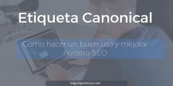 Etiqueta Canonical - Cómo hacer un buen uso y mejorar nuestro SEO