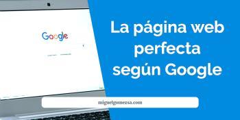 La página web perfecta ¿cómo es? Google te da las pautas a seguir