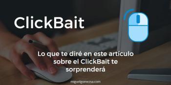 ¿Qué es el ClickBait y cómo se usa? No vas a crear lo que...
