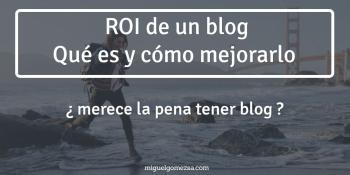 ROI de un blog. Qué es y cómo mejorarlo ¿merece la pena tener blog?