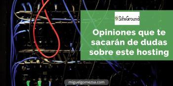 SiteGround - Opiniones que te sacarán de dudas sobre este hosting