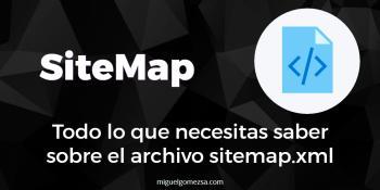Sitemap - Todo lo que necesitas saber sobre el archivo sitemap.xml