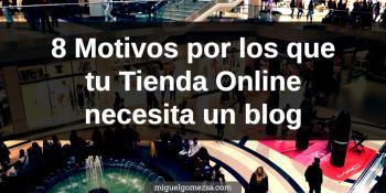 8 Motivos por los que una Tienda Online necesita un blog